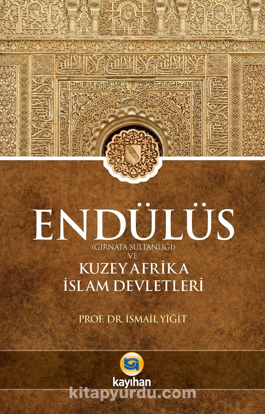 Endülüs  (Gırnata Sultanlığı) ve Kuzey Afrika İslam Devletleri PDF Kitap İndir
