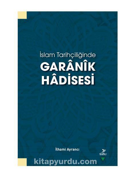 İslam Tarihçiliğinde Garanik Hadisesi PDF Kitap İndir