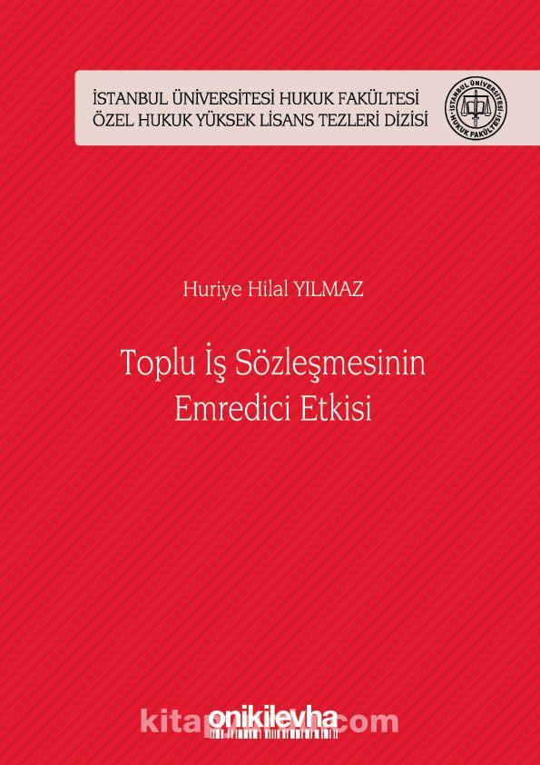 Toplu İş Sözleşmesinin Emredici Etkisi İstanbul Üniversitesi Hukuk Fakültesi Özel Hukuk Yüksek Lisans Tezleri Dizisi No: 44 PDF Kitap İndir