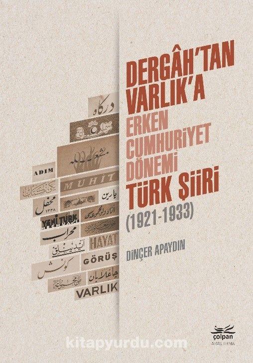 Dergah'tan Varlık'a - Erken Cumhuriyet Dönemi Türk Şiiri (1921-1933) PDF Kitap İndir