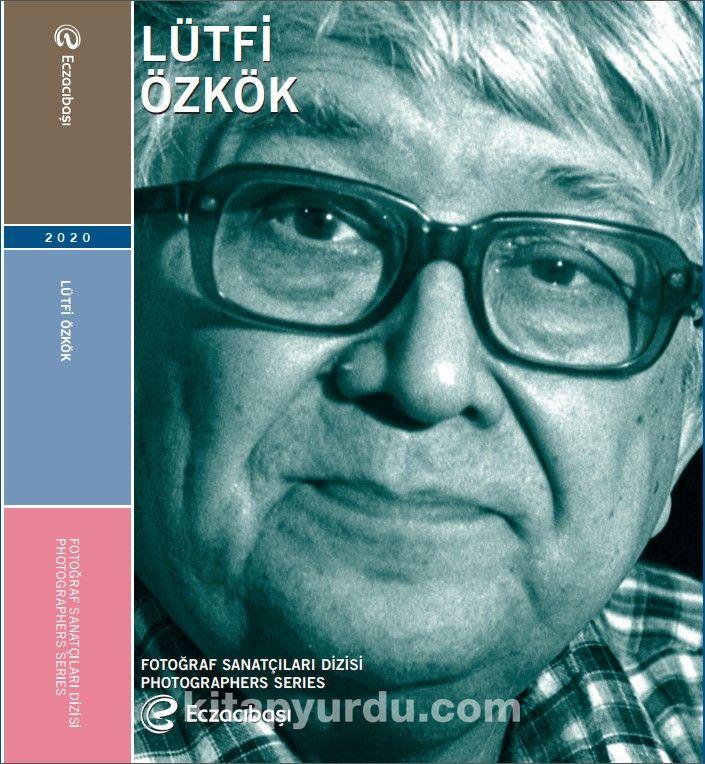 Eczacıbaşı Fotoğraf Sanatçıları Dizisi 11: Lütfi Özkök Retrospektifi PDF Kitap İndir