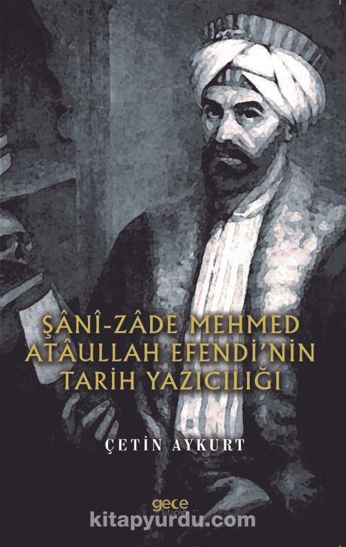 Şanî-Zade Mehmed Ataullah Efendi'nin Tarih Yazıcılığı PDF Kitap İndir