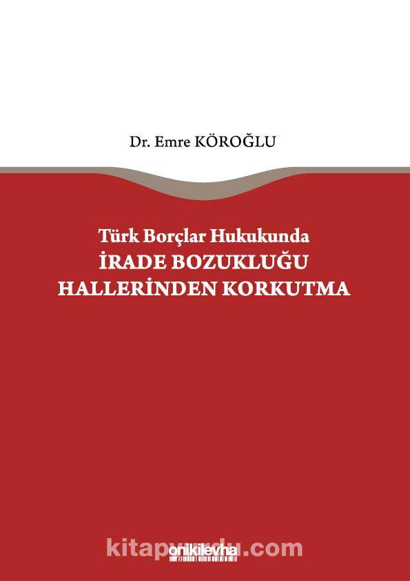 Türk Borçlar Hukukunda İrade Bozukluğu Hallerinden Korkutma PDF Kitap İndir