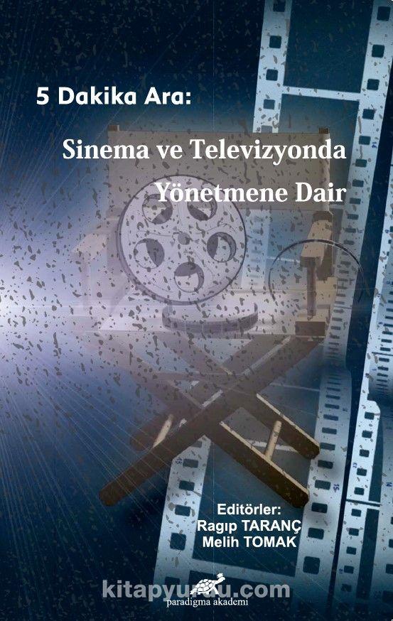 Beş Dakika Ara: Sinema ve Televizyonda Yönetmene Dair PDF Kitap İndir