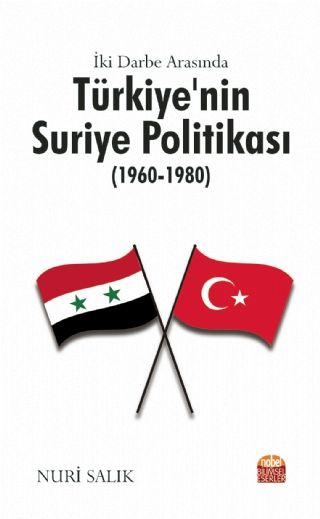 İki Darbe Arasında Türkiye'nin Suriye Politikası (1960-1980) PDF Kitap İndir