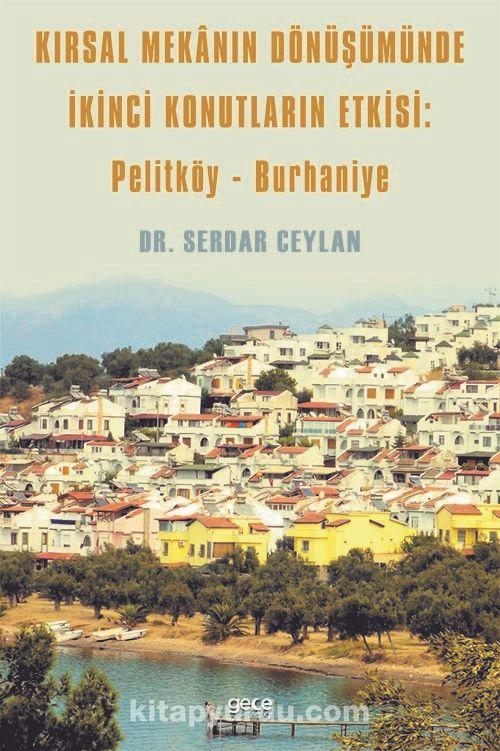 Kırsal Mekanın Dönüşümünde ikinci Konutların Etkisi Pelitköy - Burhaniye PDF Kitap İndir