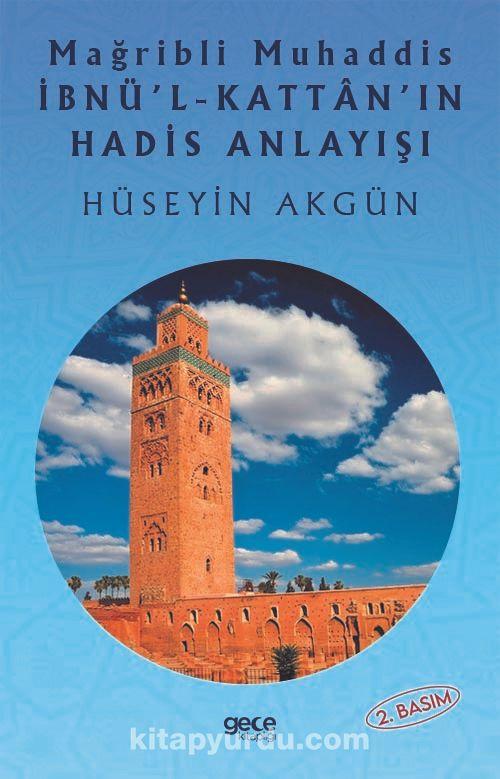 Mağribli Muhaddis İbnü'l-Kattan'ın Hadis Anlayışı PDF Kitap İndir