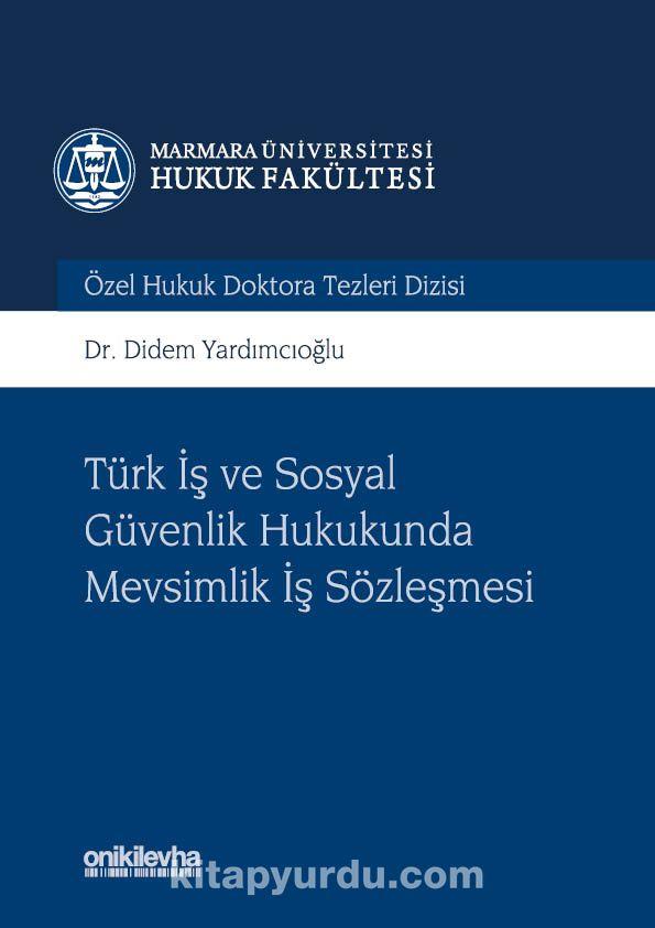 Türk İş ve Sosyal Güvenlik Hukukunda Mevsimlik İş Sözleşmesi Marmara Üniversitesi Hukuk Fakültesi Özel Hukuk Doktora Tezleri Dizisi No: 3 PDF Kitap İndir