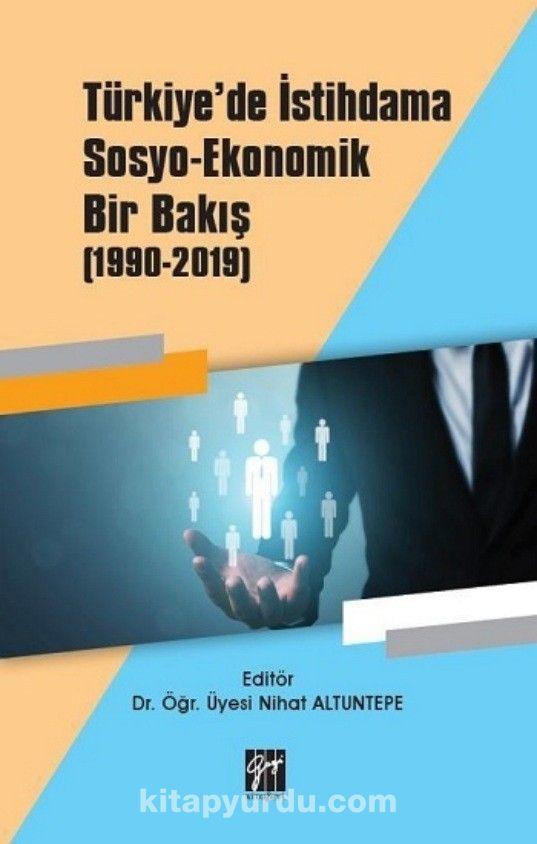 Türkiye'de İstihdama Sosyo-Ekonomik Bir Bakış (1990-2019) PDF Kitap İndir