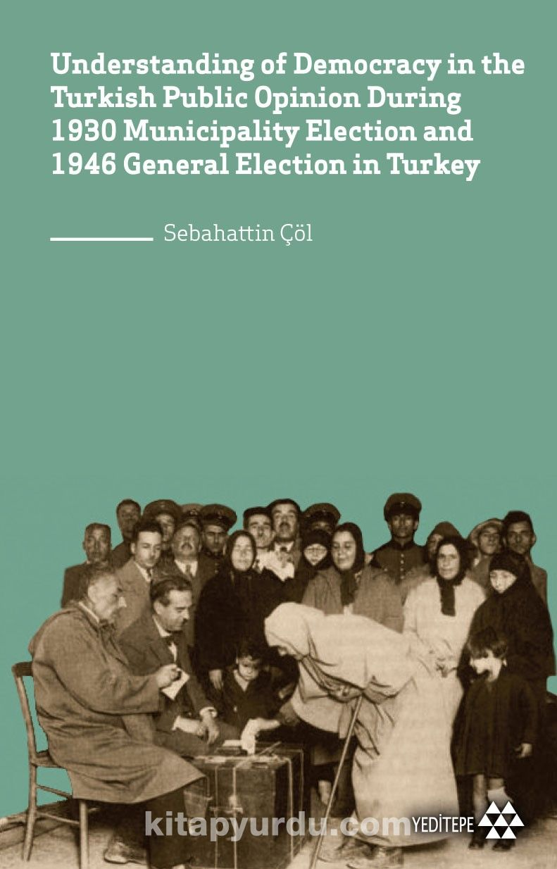 Understanding of Democracy in The  Turkish Public Opinion During 1930 Municipality Election and 1946 General Election in Turkey PDF Kitap İndir