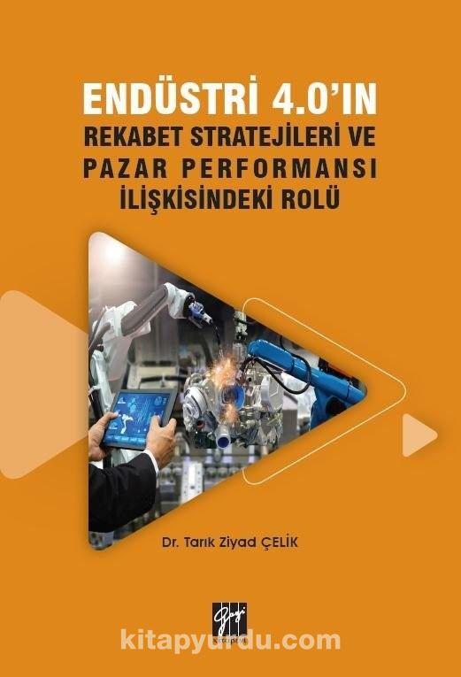Endüstri 4.0'ın Rekabet Stratejileri ve Pazar Performansı İlişkisindeki Rolü PDF Kitap İndir