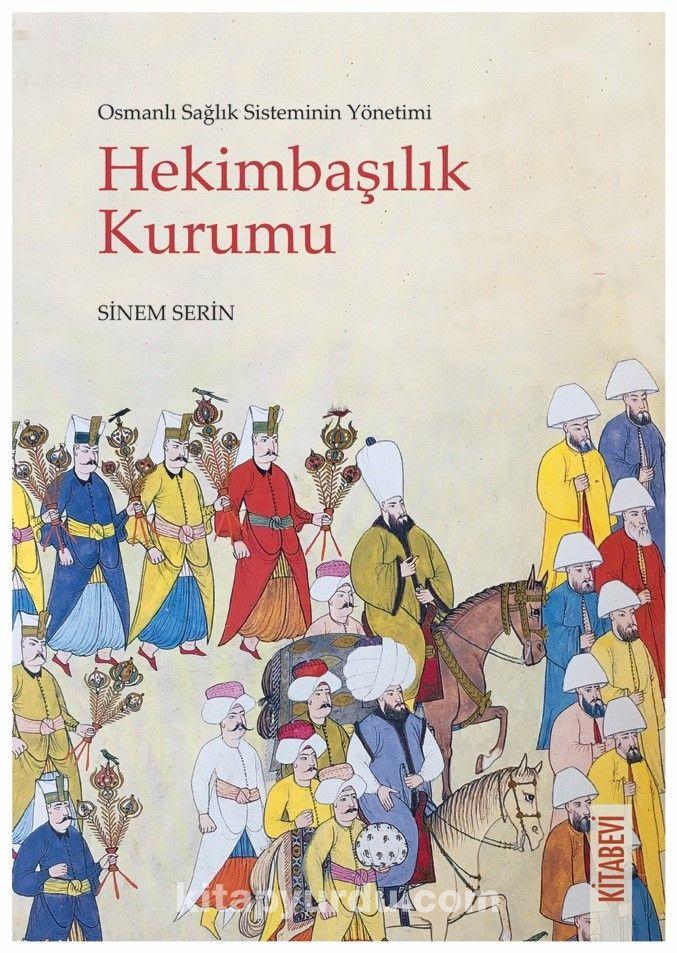 Osmanlı Sağlık Sisteminin Yönetimi Hekimbaşılık Kurumu  PDF Kitap İndir