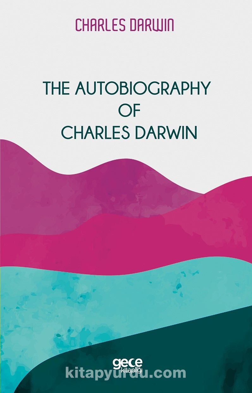 The Autobiography Of Charles Darwin PDF Kitap İndir