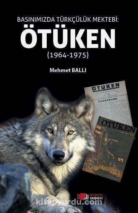 Basınımızda Türkçülük Mektebi :Ötüken (1964-1975) PDF Kitap İndir