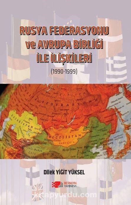 Rusya Federasyonu Ve Avrupa Birliği İle İlişkileri /1990-1999) PDF Kitap İndir