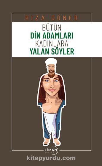 Bütün Din Adamları Kadınlara Yalan Söyler PDF Kitap İndir