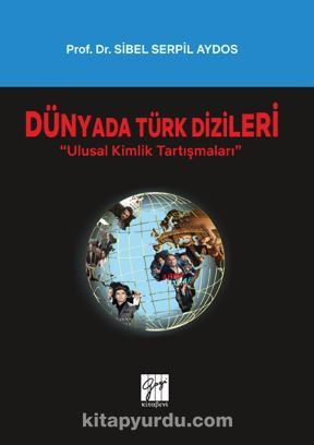 Dünyada Türk Dizileri - Ulusal Kimlik Tartışmaları PDF Kitap İndir