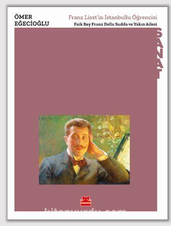 Franz Liszt'in İstanbullu Öğrencisi - Faik Bey Franz Della Sudda ve Yakın Ailesi  PDF Kitap İndir