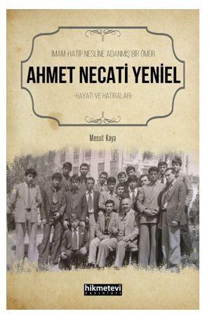 İmam Hatip Nesline Adanmış Bir Ömür Ahmet Necati Yeniel Hayatı ve Hatıraları  PDF Kitap İndir