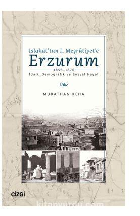 Islahat'tan 1. Meşrutiyet'e Erzurum (1856-1876 İdari, Demografik ve Sosyal Hayat) PDF Kitap İndir
