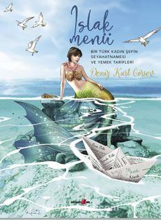 Islak Menü Bir Türk Kadın Şefin Seyahatnamesi Ve Yemek Tarifleri PDF Kitap İndir