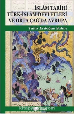İslam Tarihi Türk-İslam Devletleri Ve Orta Çağ'da Avrupa PDF Kitap İndir