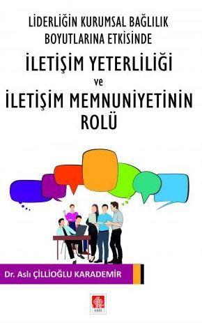 Liderliğin Kurumsal Bağlılık Boyutlarına Etkisinde İletişim Yeterliliği ve İletişim Memnuniyetinin Rolu PDF Kitap İndir