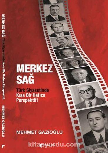 Merkez Sağ –Türk Siyasetinde Kısa Bir Hafıza Perspektifi PDF Kitap İndir