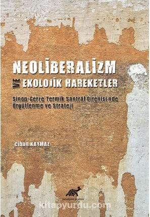 Neoliberalizm Ve Ekolojik Hareketler Sinop-Gerze Teknik Santral Direnişi'nde Örgütlenme Ve Strateji PDF Kitap İndir