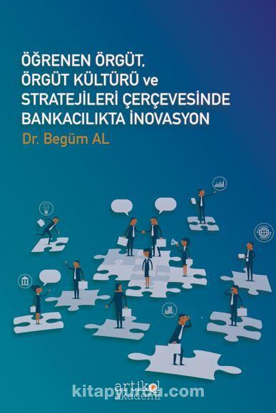 Öğrenen Örgüt  Örgüt Kültürü Ve Stratejileri Çerçevesinde Bankacılıkta İnovasyon PDF Kitap İndir