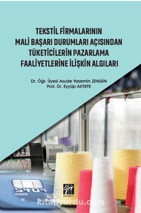 Tekstil Firmalarının Mali Başarı Durumları Açısından Tüketicilerin Pazarlama Faaliyetlerine İlişkin Algıları PDF Kitap İndir
