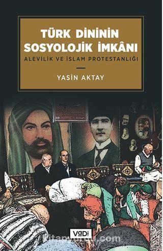 Türk Dininin Sosyolojik İmkanı / Alevilik ve İslam Protestanlığı PDF Kitap İndir