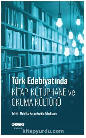 Türk Edebiyatında Kitap, Kütüphane ve Okuma Kültürü PDF Kitap İndir